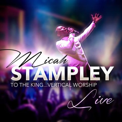 To the King Vertical Worship   -     By: Micah Stampley