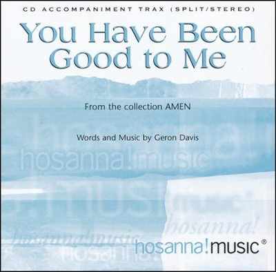 You Have Been Good To Me (CD Octavo Track)  -     By: Geron Davis
