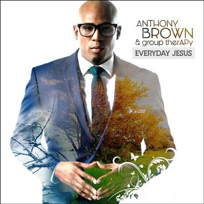 Everyday Jesus   -     By: Anthony Brown & group therAPy