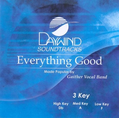 Everything Good, Accompaniment CD   -     By: Gaither Vocal Band