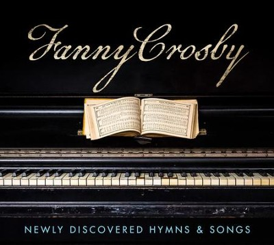 Fanny Crosby: Newly Discovered Hymns & Songs   -     By: Various Artists