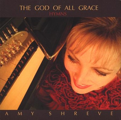 The God of All Grace: Hymns   -     By: Amy Shreve
