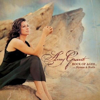 Rock of Ages . . . Hymns & Faith   -     By: Amy Grant