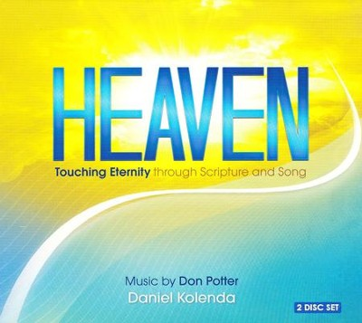 Heaven: Touching Eternity Through Scripture and Song  -     By: Don Potter, Daniel Kolenda