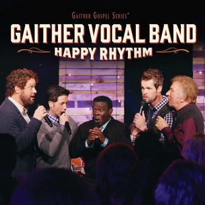Happy Rhythm, Live in Columbia, TN (2014)   -     By: Gaither Vocal Band