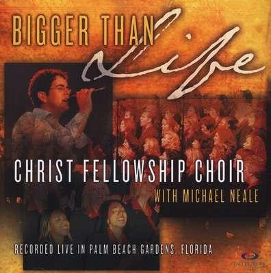 Bigger Than Life, Compact Disc [CD]   -     By: Christ Fellowship Choir with Michael Neale