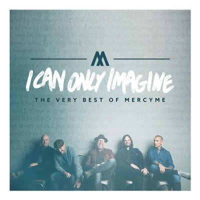 I Can Only Imagine: The Very Best of MercyMe   -     By: MercyMe
