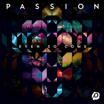 Even So Come (Live In Atlanta, 2015)  -     By: Passion