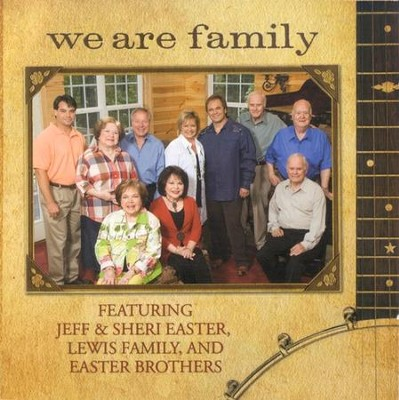 We Are Family CD   -     By: Jeff Easter, Sheri Easter, The Lewis Family