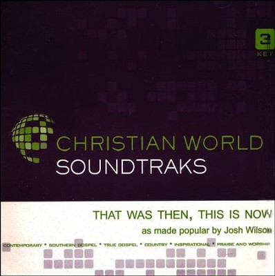 That Was Then, This Is Now, Accompaniment CD   -     By: Josh Wilson