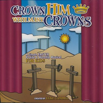 Crown Him with Many Crowns: Simple Easter Musical for Kids - Listening CD  -     By: Luke Gambill