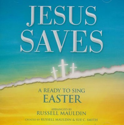Jesus Saves: A Ready to Sing Easter - Listening CD   -     By: Russell Mauldin