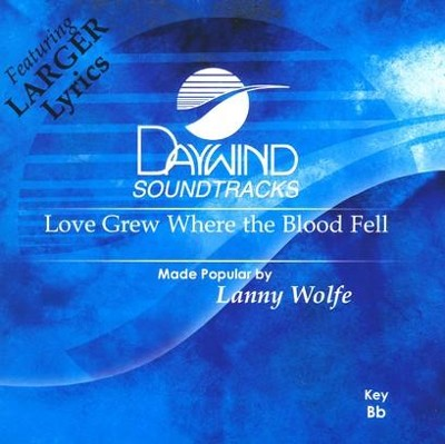 Love Grew Where the Blood Fell, Accompaniment CD   -     By: Lanny Wolfe