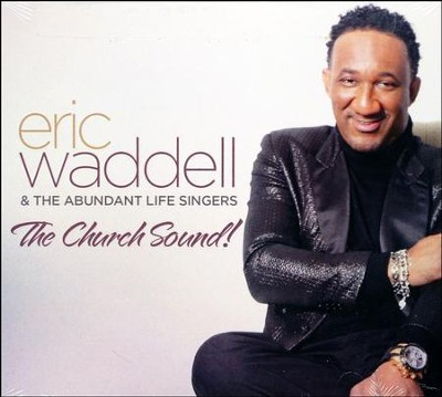 The Church Sound!   -     By: Eric Waddell, The Abundant Life Singers