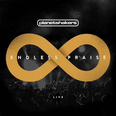Endless Praise   -     By: Planetshakers