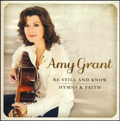 Be Still and Know . . . Hymns & Faith   -     By: Amy Grant