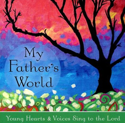 My Father's World: Young Hearts and Voices Sing to the Lord  -