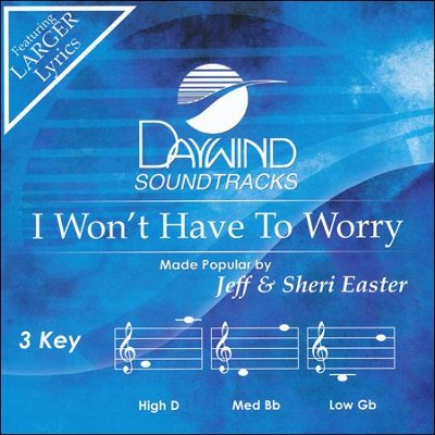 I Won't Have to Worry, Accompaniment CD   -     By: Jeff Easter, Sheri Easter