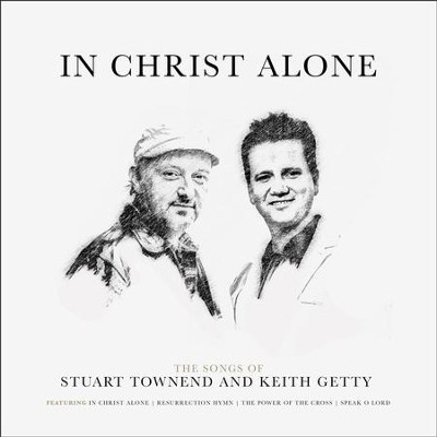 In Christ Alone: Songs of Stuart Townend & Keith Getty   -