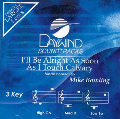 I'll Be Alright As Soon As I Touch Calvary Accompaniment, CD  -     By: Mike Bowling