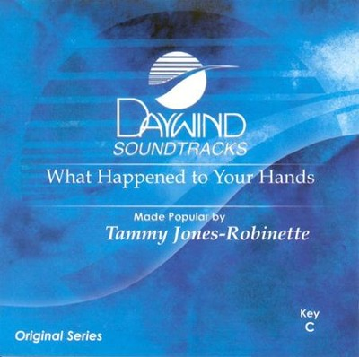 What Happened To Your Hands, Accompaniment CD   -     By: Tammy Robinette