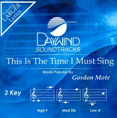 This Is The Time I Must Sing Accompaniment, CD  -     By: Gordon Mote