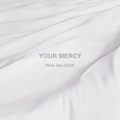 Your Mercy, CD   -     By: Paul Baloche
