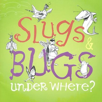 Slugs & Bugs: Under Where?  -     By: Andrew Peterson, Randall Goodgame