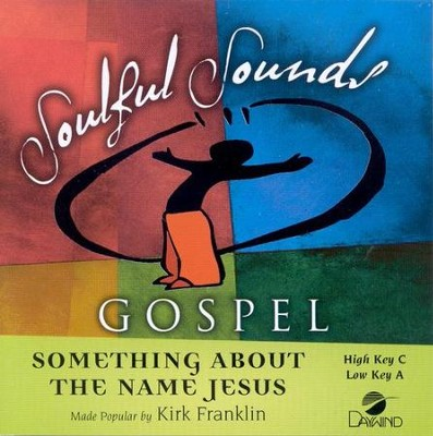 Something About the Name Jesus, Accompaniment CD   -     By: Kirk Franklin