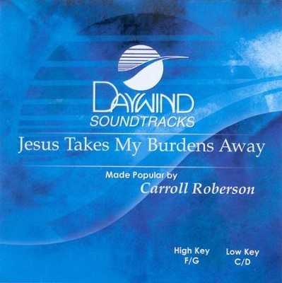 Jesus Takes My Burdens Away, Accompaniment CD   -     By: Carroll Roberson