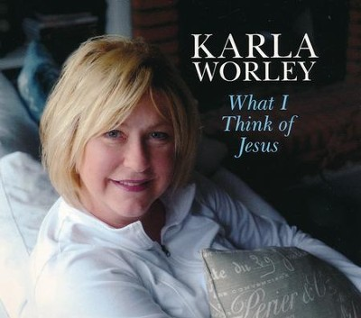 What I Think of Jesus   -     By: Karla Worley