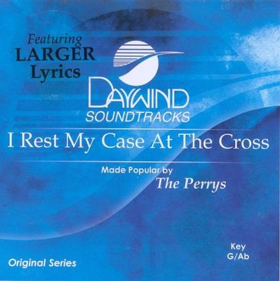 I Rest My Case at the Cross, Accompaniment CD   -     By: The Perrys