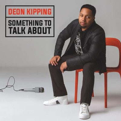 Something to Talk About   -     By: Deon Kipping