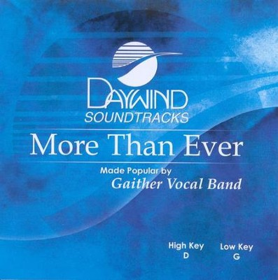 More Than Ever, Accompaniment CD   -     By: Gaither Vocal Band