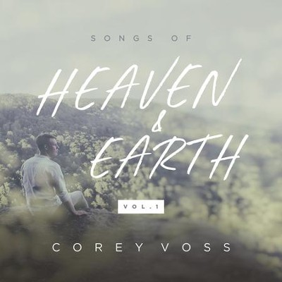 Songs of Heaven and Earth, Volume 1 EP   -     By: Corey Voss