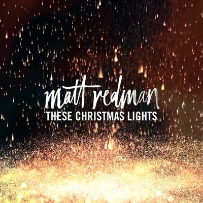 These Christmas Lights   -     By: Matt Redman