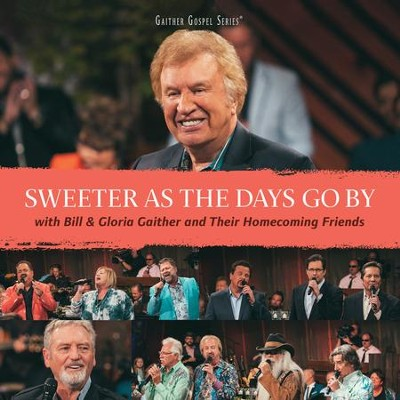 Sweeter As the Days Go By CD  -     By: Bill Gaither, Gloria Gaither, Homecoming Friends