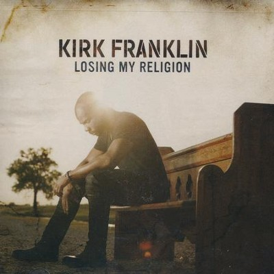 Losing My Religion   -     By: Kirk Franklin