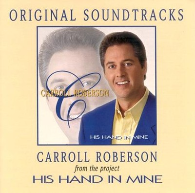 His Hand in Mine - CD Soundtrack  -     By: Carroll Roberson