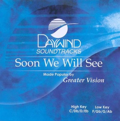 Soon We Will See, Accompaniment CD   -     By: Greater Vision