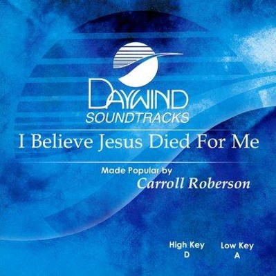 I Believe Jesus Died For Me, Accompaniment CD   -     By: Carroll Roberson