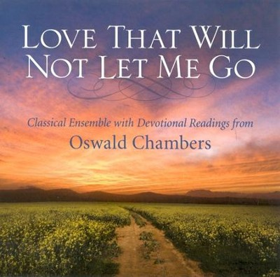 Love That Will Not Let Me Go: Classical Ensemble with Devotional Readings from Oswald Chambers  -