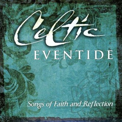Celtic Eventide: Songs of Faith and Reflection CD   -