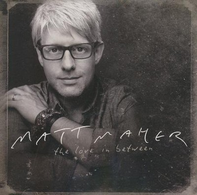 The Love in Between   -     By: Matt Maher