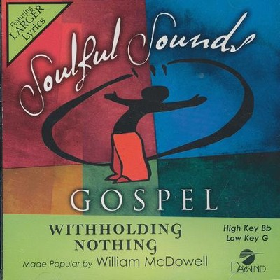 Withholding Nothing   -     By: William McDowell