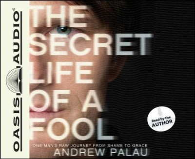 The Secret Life of a Fool: One Man's Raw Journey from Shame to Grace - Unabridged Audiobook  [Download] -     Narrated By: Andrew Palau     By: Andrew Palau