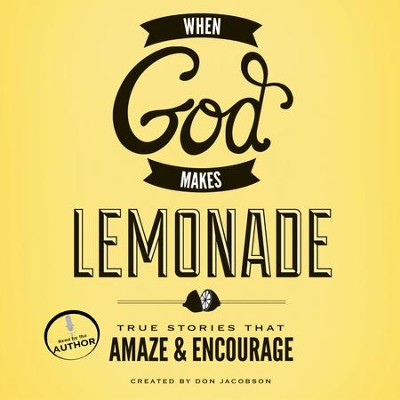When God Makes Lemonade: True Stories That Amaze and Encourage - Unabridged Audiobook  [Download] -     By: Don Jacobson