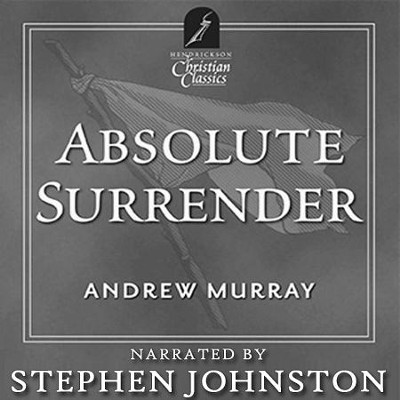 Absolute Surrender: Hendrickson Christian Classics  [Download] -     Narrated By: Stephen Johnston     By: Andrew Murray