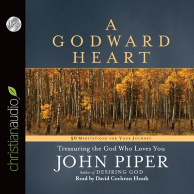 A Godward Heart: Treasuring the God Who Loves You - Unabridged Audiobook  [Download] -     By: John Piper
