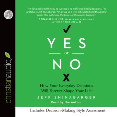 Yes or No: How Your Everyday Decisions Will Forever Shape Your Life - Unabridged Audiobook  [Download] -     Narrated By: Jeff Shinabarger     By: Jeff Shinabarger